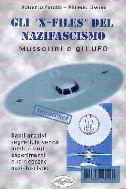 """Gli """"X-FILES"""" del nazifascismo - Mussolini e gli UFO by Roberto Pinotti e Alfredo Lissoni"""