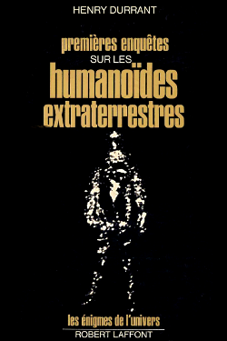 Premières enquêtes sur les humanoides extraterrestres by Henry Durrant