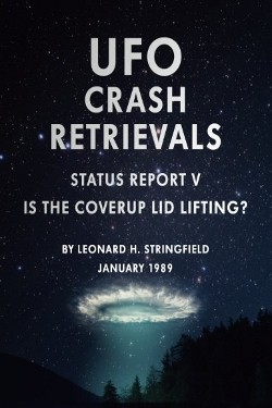UFO crash Retrievals: Is the Cover-Up Lid Lifting? STATUS REPORT 5 by Leonard H. Stringfield