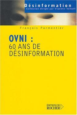 OVNIS  60 ans de désinformation by Jean Jacques Velasco & François Parmentier
