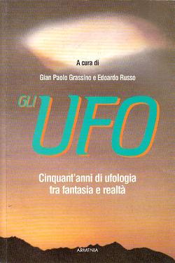 Gli UFO - Cinquant'anni di Ufologia tra Fantasia e Realtà by Gian Paolo Grassino - Edoardo Russo