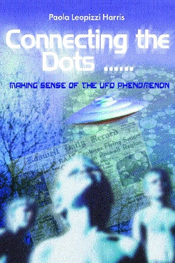 Connecting the Dots... Making Sense of the UFO Phenomena By Paola Leopizzi Harris