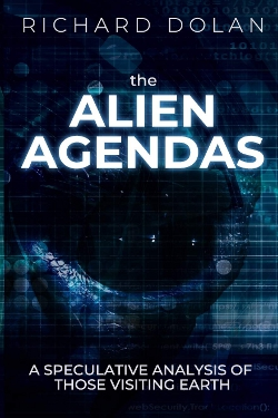 The Alien Agendas: A Speculative Analysis of Those Visiting Earth by Richard Dolan