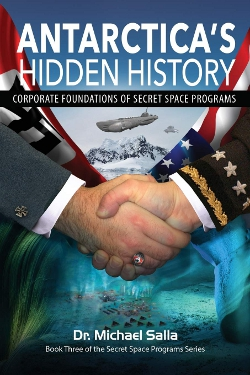 Antarctica's Hidden History: Corporate Foundations of Secret Space Programs: Volume 3 by Michael Salla