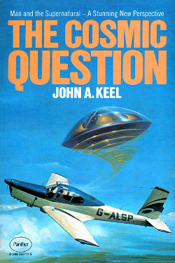 The cosmic question by John A. Keel