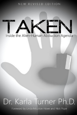 Taken: Inside the Alien-Human Abduction Agenda by Karla Turner