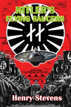 Hitler's Flying Saucers: A Guide to German Flying Discs of the Second World War by Henry Stevens