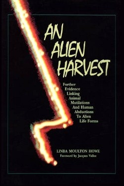 An Alien Harvest: Further Evidence Linking Animal Mutilations and Human Abductions to Alien Life Forms