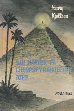 Sju nätter på Cheopspyramidens topp by Henry Kjellson