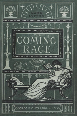 The Coming Race by  by Edward Bulwer, Lord Lytton