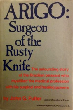 Arigo:Surgeon of the Rusty knife by John G. Fuller