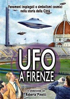 UFO a Firenze. Fenomeni inspiegati e simbolismi cosmici nel cielo della città DVD