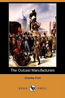 The outcast manufacturers by Charles Hoy Fort