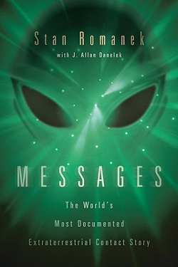 Messages: The World's Most Documented Extraterrestrial Contact Story by Stan Romanek