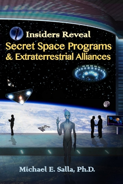Insiders Reveal Secret Space Programs & Extraterrestrial Alliances: Volume 1 by Michael E. Salla