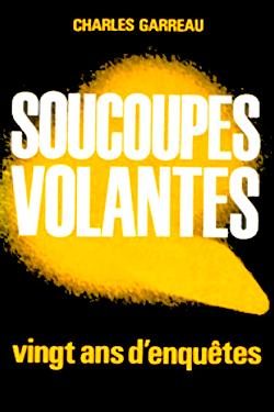 Soucoupes volantes - vingt Ans d' enquêtes by Charles Garreau