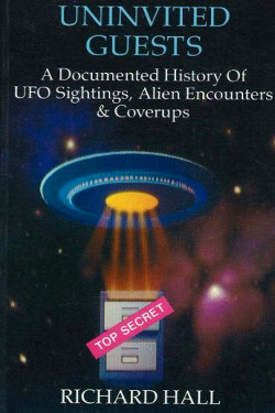 Uninvited Guests: A Documented History of Ufo Sightings, Alien Encounters and Coverups  by Richard H. Hall