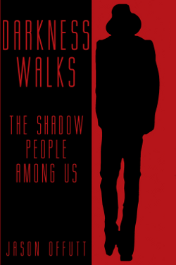 Darkness Walks - The Shadow People Among Us by Jason Offutt
