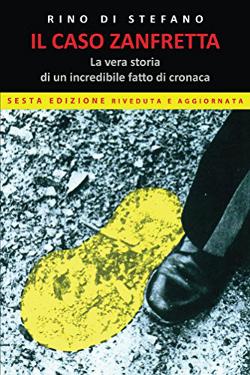 Il caso Zanfretta: La vera storia di un incredibile fatto di cronaca by Rino Di Stefano