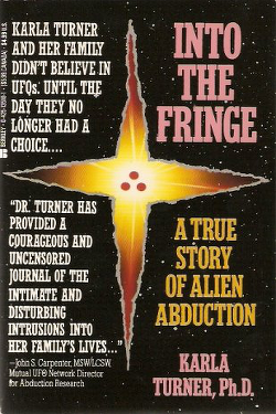 Into the Fringe: A True Story of Alien Abduction by Karla Turner
