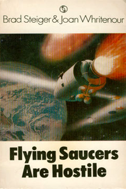 Flying Saucers are hostile by Brad Steiger & Joan Whritenour