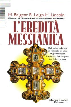 """L'eredità messianica - Dai Primi cristiani al Priorato di Sion ai giorni nostri i rapporti tra fede e potere"""" by M. Baigent, R. Leigh e H.Lincoln."""