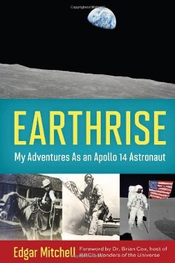 Earthrise: My Adventures as an Apollo 14 Astronaut by Edgar Mitchell