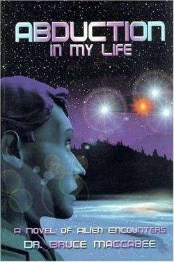 Abduction In My Life: A Novel of Alien Encounters by Bruce Maccabee