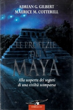 Le Profezie dei Maya by Adrian Gilbert e Maurice Cotterel