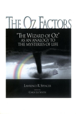 The Oz Factors: The Wizard of Oz As an Analogy to the Mysteries of Life by Lawrence R. Spencer & Carol Lee South