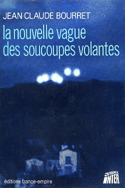 La Nouvelle Vague des Soucoupes Volantes by Jean-Claude Bourret