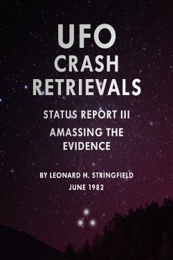 UFO crash Retrievals: Amassing the Evidence STATUS REPORT 3 by Leonard H. Stringfield