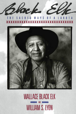 Black Elk: The Sacred Ways of a Lakota by Wallace Black Elk, William S. Lyon