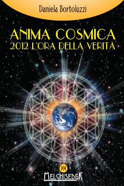 Anima Cosmica 2012: l'ora della Verità by Daniela Bortoluzzi