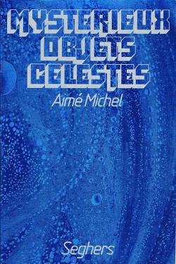 Mystérieux objets célestes by Aimé Michel
