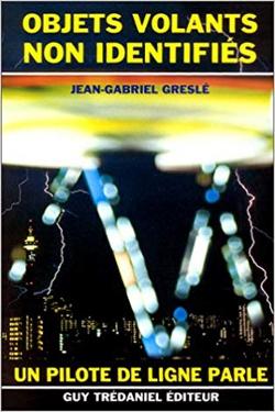 Objets volants non identifiés : Un pilote de ligne parle by Jean-Gabriel Greslé