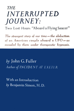 The Interrupted Journey Two Lost Hours Aboard a Flying Saucer by John Fuller