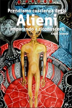Prendiamo Coscienza degli ALIENI, imparando a riconoscerli by di Angel Jeanne