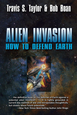 Alien Invasion: How to Defend Earth by Travis S. Taylor & Bob Boan