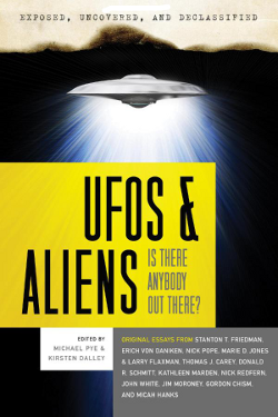 Exposed, Uncovered & Declassified: UFOs and Aliens - Is There Anybody Out There? by Michael Pye , Kirsten Dalley