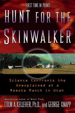 Hunt for the skinwalker - science confronts the unexplained at a remote ranch in Utah by Colm A. Kelleher Ph.d. & George Knapp