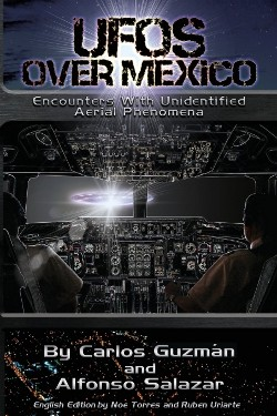 UFOs Over Mexico: Encounters with Unidentified Aerial Phenomena by Carlos Alberto Guzman and  Alfonso Salazar