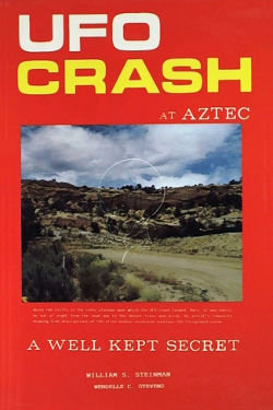 UFO Crash at Aztec: A Well Kept Secret by by Wiliams S. Steinman & Wendelle C. Stevens