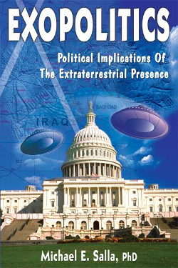 Exopolitics: Political Implications of the Extraterrestrial Presence by Michael E. Salla