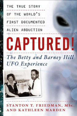 Captured! The Betty and Barney Hill UFO Experience  by Stanton T. Friedman and Kathleen Marden