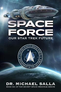 Space Force: Our Star Trek Future (Secret Space Programs) by Michael E Salla