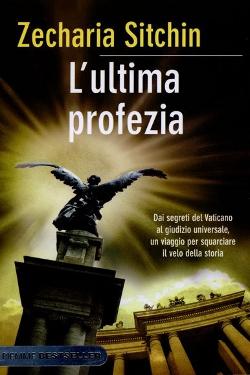 L'Ultima Profezia - Dai segreti del Vaticano al Giudizio Universale un viaggio per squarciare il velo della storia