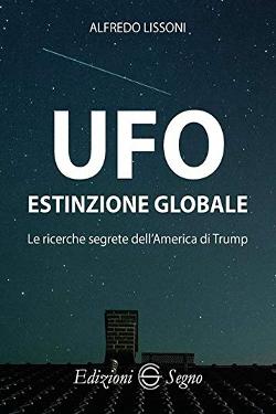 UFO. Estinzione globale - Le ricerche segrete dell'America di Trump by  Alfredo Lissoni