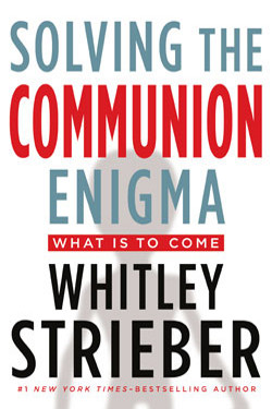 Solving the Communion Enigma What Is to Come by Whitley Strieber