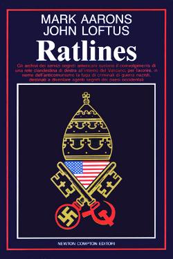 Ratlines - Gli archivi dei servizi segreti americani svelano l'esistenza di una rete clandestina nel Vaticano per permettere la fuga dei criminali di guerra nazisti by Mark Aarons & John Loftus